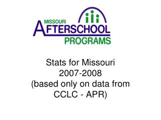 Stats for Missouri 2007-2008 (based only on data from  CCLC - APR)