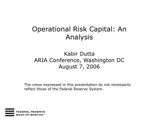 Operational Risk Capital: An Analysis Kabir Dutta  ARIA Conference, Washington DC August 7, 2006