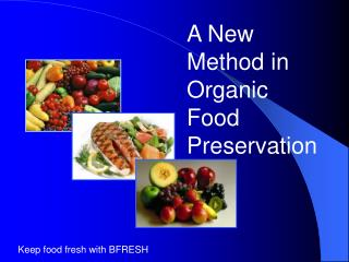 A New Method in Organic Food Preservation