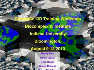 CompuCell3D Training Workshop  Biocomplexity Institute Indiana University Bloomington,