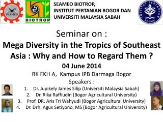 Seminar on : Mega Diversity in the Tropics of Southeast Asia : Why and How to Regard Them ?