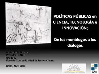 POLÍTICAS PÚBLICAS en CIENCIA, TECNOLOGÍA e INNOVACIÓN; De los monólogos a los diálogos