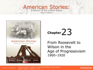 From Roosevelt to Wilson in the  Age of Progressivism 1900–1920
