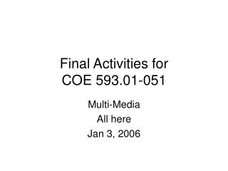 Final Activities for COE 593.01-051