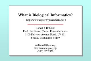 What is Biological Informatics? ( esp/rjr/canberra.pdf )