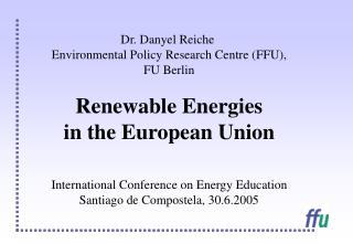 Dr. Danyel Reiche  Environmental Policy Research Centre (FFU), FU Berlin Renewable Energies