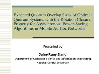 Presented by Jehn-Ruey Jiang Department of Computer Science and Information Engineering