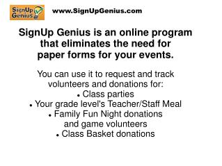 SignUp Genius is an online program that eliminates the need for  paper forms for your events.