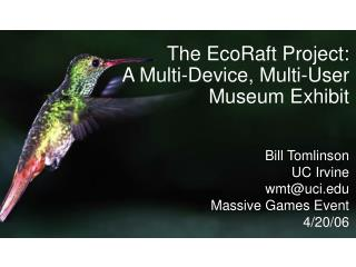 The EcoRaft Project:  A Multi-Device, Multi-User Museum Exhibit