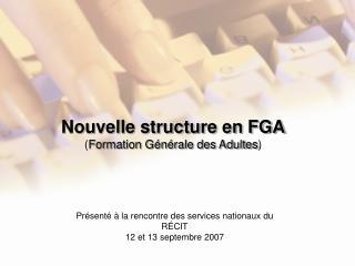 Nouvelle structure en FGA ( Formation Générale des Adultes )
