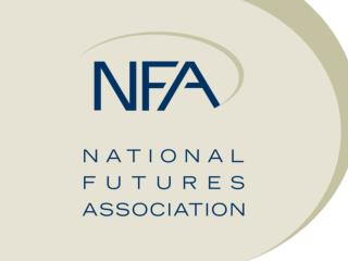 The NFA Examination Process Patricia Cushing, Director, Compliance