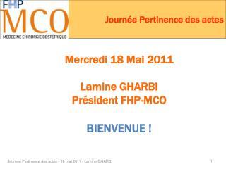 Mercredi 18 Mai 2011 Lamine GHARBI Président FHP-MCO BIENVENUE !