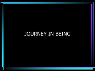JOURNEY IN BEING