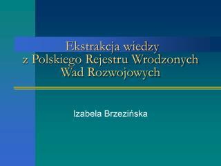 Ekstrakcja wiedzy  z Polskiego Rejestru Wrodzonych Wad Rozwojowych
