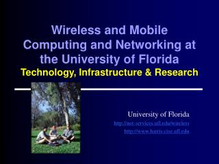 Wireless and Mobile Computing and Networking at the University of Florida Technology, Infrastructure & Research