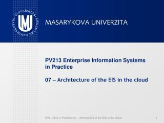 PV213 Enterprise Information Systems in Practice 0 7  –  Architecture of the EIS in the cloud
