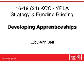 16-19 (24) KCC / YPLA Strategy & Funding Briefing Developing Apprenticeships