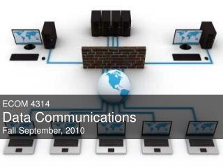 ECOM 4314 Data Communications Fall September, 2010
