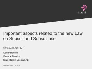 Important aspects related to the new Law on Subsoil and Subsoil use Almaty, 29 April 2011