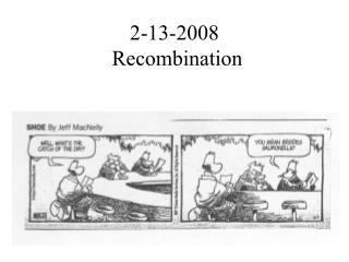 2-13-2008  Recombination