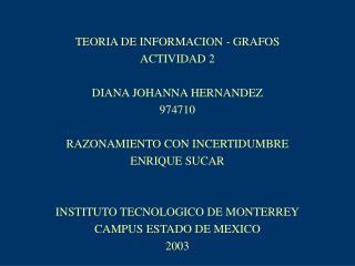 TEORIA DE INFORMACION - GRAFOS ACTIVIDAD 2 DIANA JOHANNA HERNANDEZ 974710