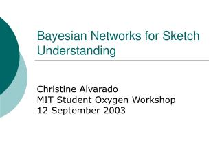 Bayesian Networks for Sketch Understanding