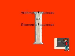 Arithmetic Sequences and  Geometric Sequences