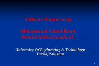 Software Engineering Muhammad Fahad Khan fahad@uettaxila.pk