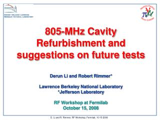 805-MHz Cavity Refurbishment and suggestions on future tests Derun Li and Robert Rimmer*
