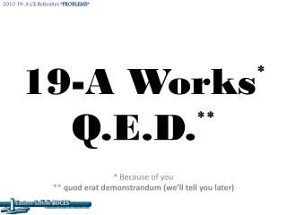 19-A Works * Q.E.D. **