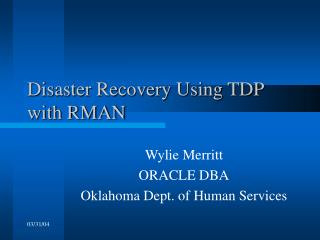 Disaster Recovery Using TDP with RMAN