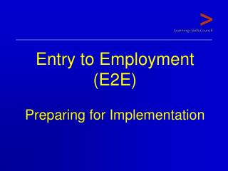 Entry to Employment (E2E) Preparing for Implementation