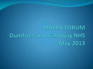 MAPPA FORUM Dumfries and Galloway NHS May 2013