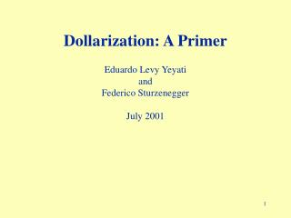 Dollarization: A Primer Eduardo Levy Yeyati and Federico Sturzenegger July 2001