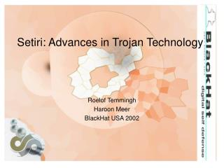 Setiri: Advances in Trojan Technology