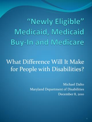 """Newly Eligible"" Medicaid, Medicaid Buy-In and Medicare"