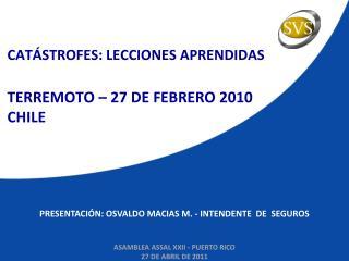 CATÁSTROFES: LECCIONES APRENDIDAS TERREMOTO – 27 DE FEBRERO 2010 CHILE