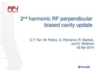 2 nd harmonic RF perpendicular biased cavity update
