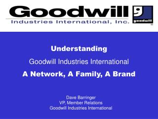 Dave Barringer VP, Member Relations Goodwill Industries International