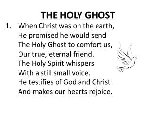 THE HOLY GHOST When Christ was on the earth, He promised he would send