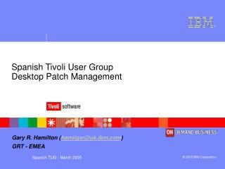 Spanish Tivoli User Group Desktop Patch Management