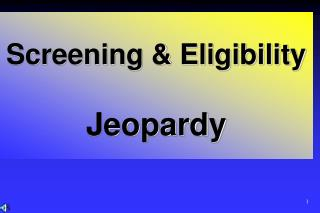 Screening & Eligibility Jeopardy