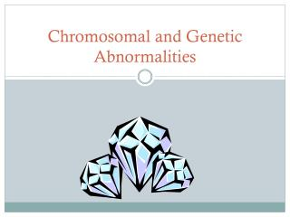 Chromosomal and Genetic Abnormalities