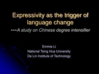 Expressivity as the trigger of language change --- A study on Chinese degree intensifier