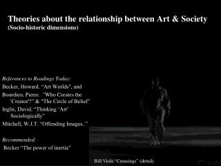 Theories about the relationship between Art & Society (Socio-historic dimensions)