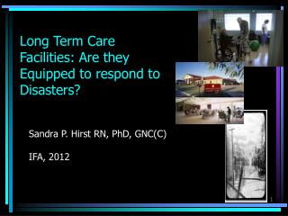 Long Term Care Facilities: Are they Equipped to respond to Disasters?