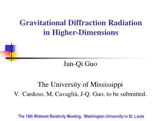 Jun-Qi Guo The University of Mississippi V.  Cardoso, M. Cavagli à , J-Q. Guo, to be submitted.