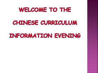 Welcome to The Chinese Curriculum  Information Evening