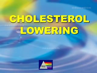 CHOLESTEROL LOWERING