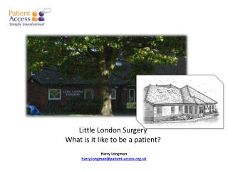 Little London Surgery What is it like to be a patient?